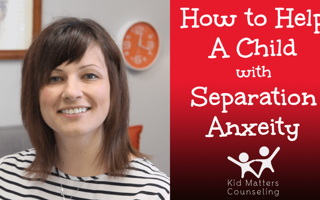 Separation Anxiety in Children & How Parents Can Help
