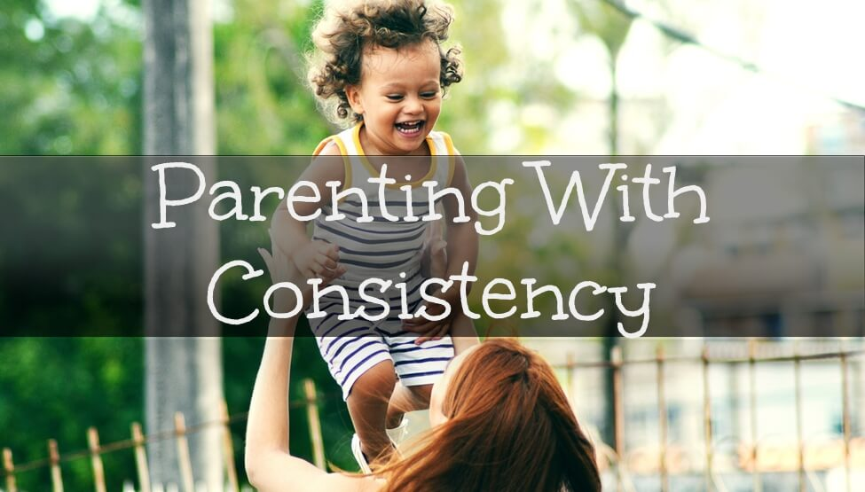 Parenting With Consistency
