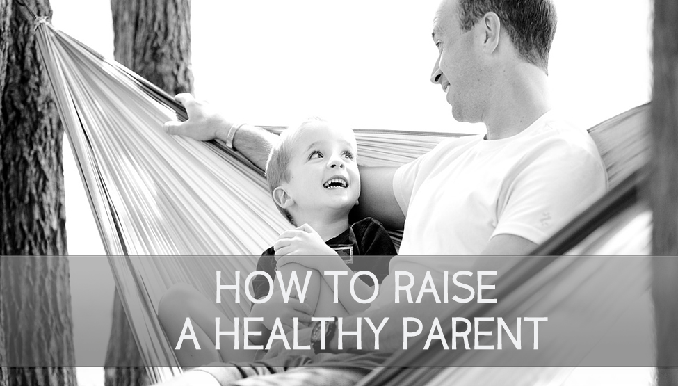 How to Raise Healthy Parents