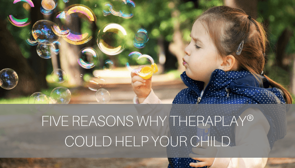 5 Reasons Why Theraplay® Could Help Your Child [Video]