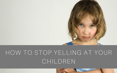 How to Stop Yelling at Your Children